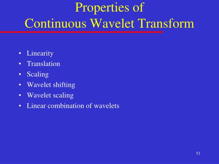 Properties of                  Continuous Wavelet Transform