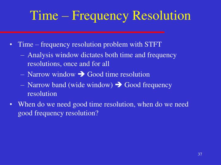 Time – Frequency Resolution