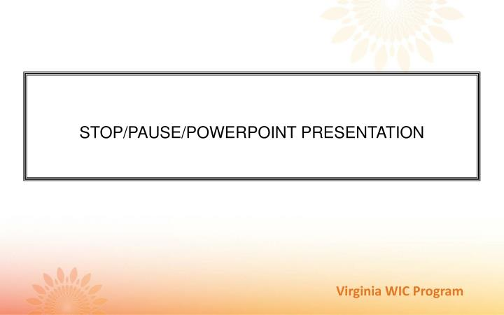 STOP/PAUSE/POWERPOINT PRESENTATION
