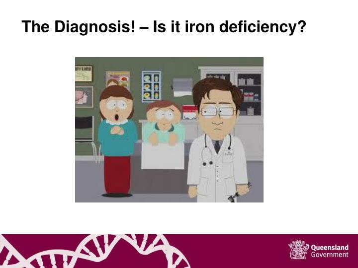 The Diagnosis! – Is it iron deficiency?