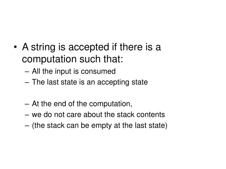 A string is accepted if there is a computation such that:
