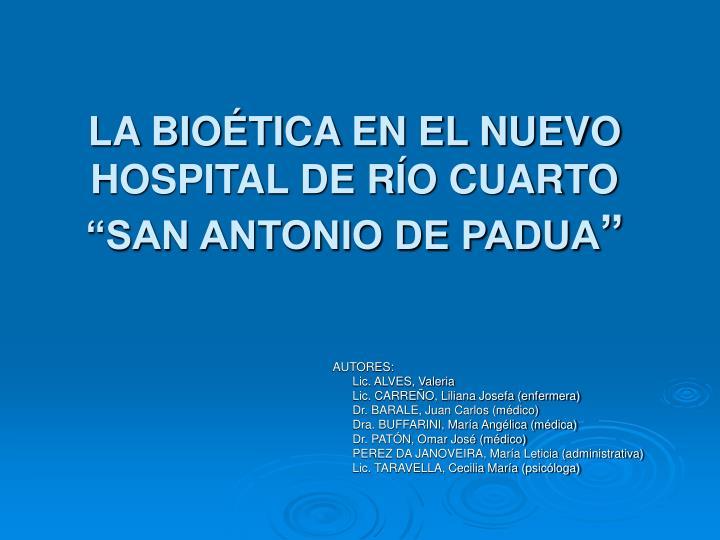 """LA BIOÉTICA EN EL NUEVO HOSPITAL DE RÍO CUARTO """"SAN ANTONIO DE PADUA"""