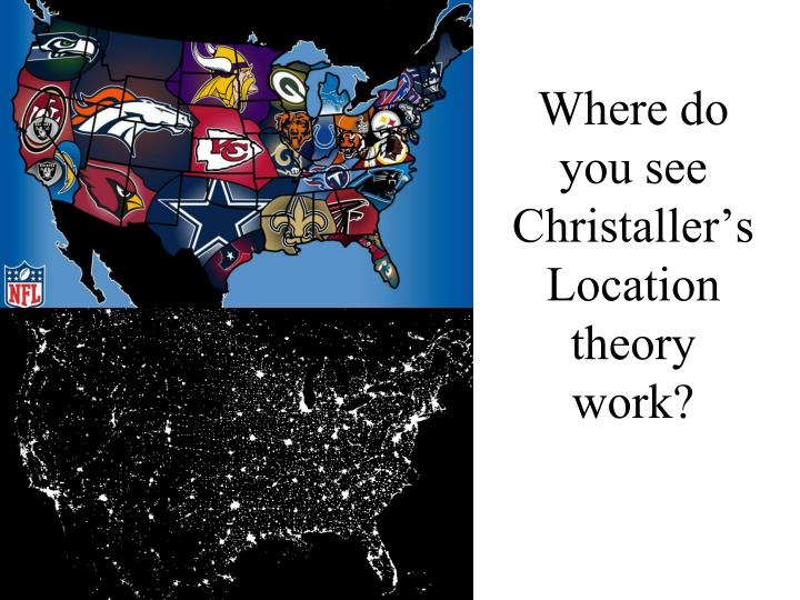 Where do you see Christaller's Location theory work?