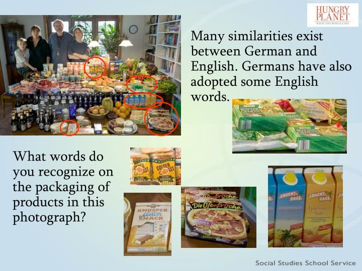 Many similarities exist between German and English. Germans have also adopted some English words.