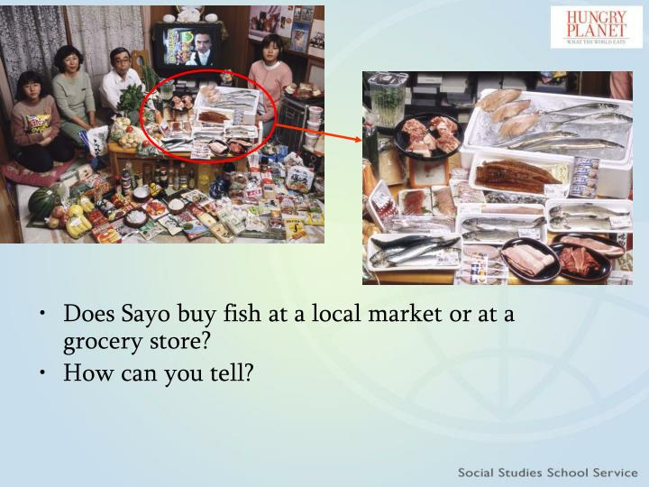 Does Sayo buy fish at a local market or at a grocery store?