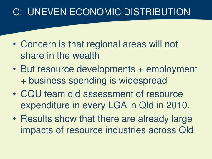 C:  UNEVEN ECONOMIC DISTRIBUTION