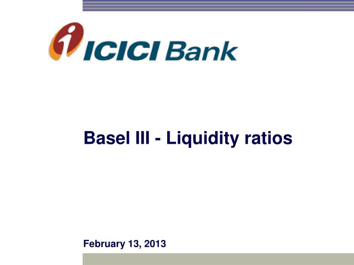 Basel iii liquidity ratios february 13 2013