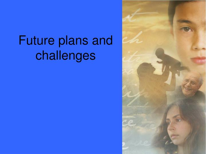 Future plans and challenges