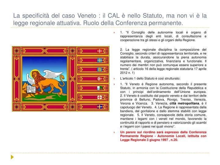La specificità del caso Veneto : il CAL è nello Statuto, ma non vi è la legge regionale attuativa. Ruolo della Conferenza permanente.