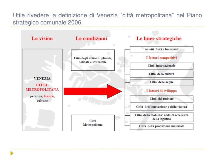 """Utile rivedere la definizione di Venezia """"città metropolitana"""" nel Piano strategico comunale 2006."""