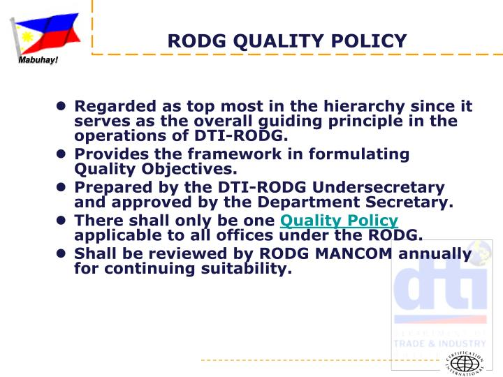Regarded as top most in the hierarchy since it serves as the overall guiding principle in the operations of DTI-RODG.