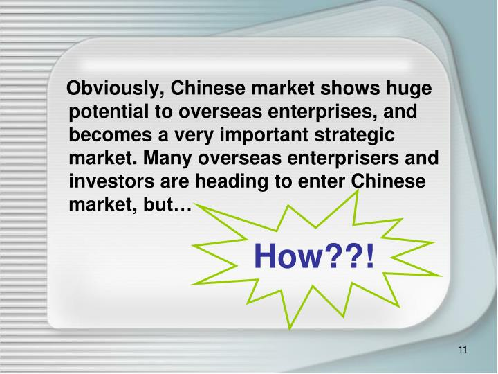 Obviously, Chinese market shows huge potential to overseas enterprises, and becomes a very important strateg