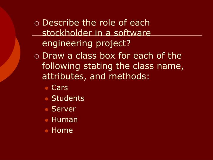 Describe the role of each stockholder in a software engineering project?