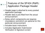 features of the sf424 r r application package header