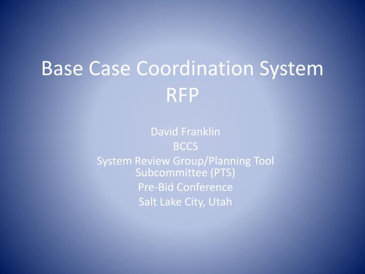 Base case coordination system rfp