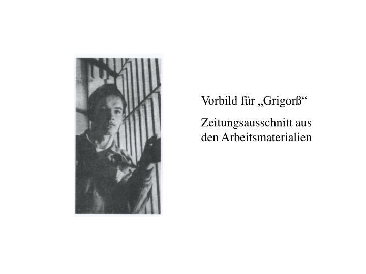 """Vorbild für """"Grigorß"""""""