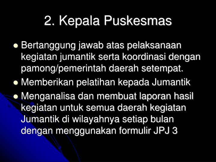 2. Kepala Puskesmas