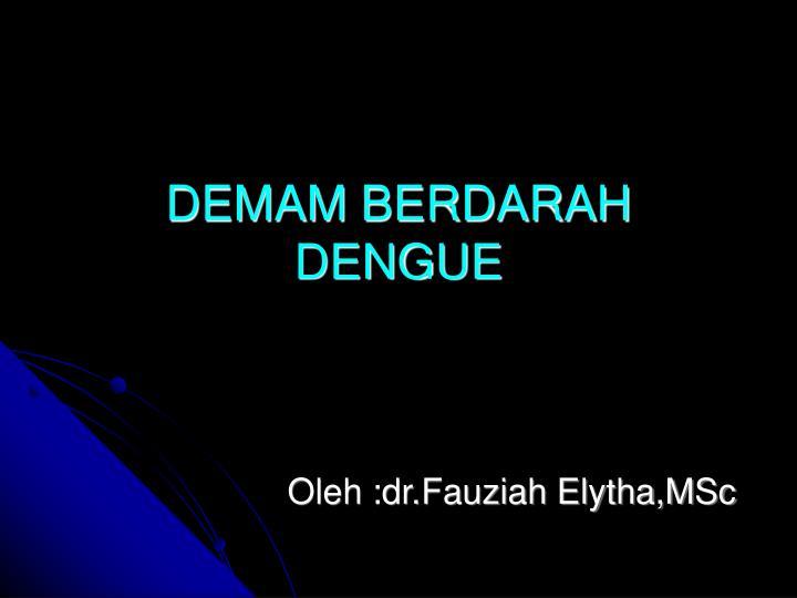 Oleh :dr.Fauziah Elytha,MSc