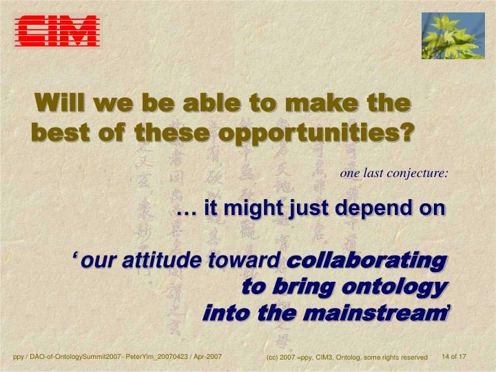 Will we be able to make the best of these opportunities?