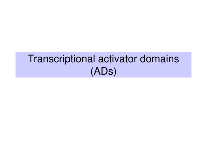 Transcriptional activator domains (ADs)