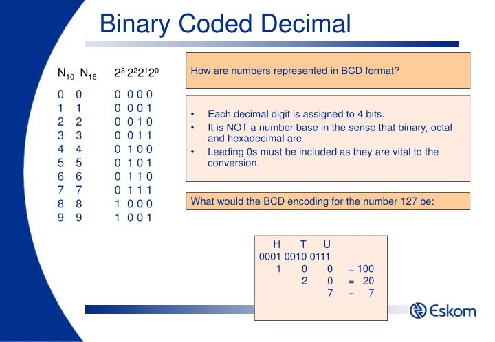 Each decimal digit is assigned to 4 bits.