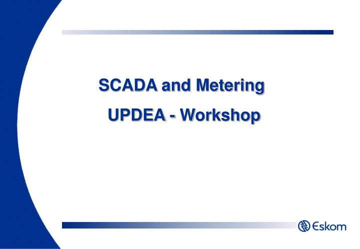 Scada and metering updea workshop
