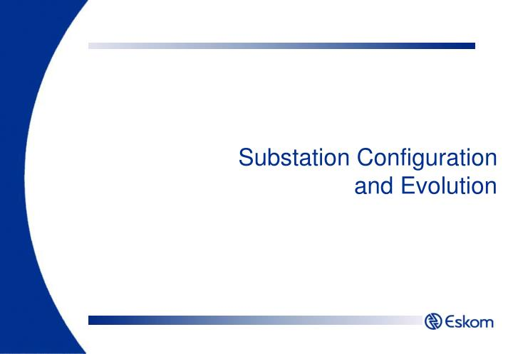 Substation Configuration and Evolution
