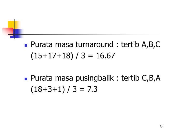 Purata masa turnaround : tertib A,B,C