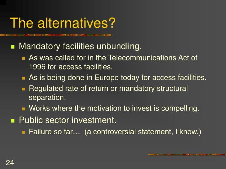The alternatives?