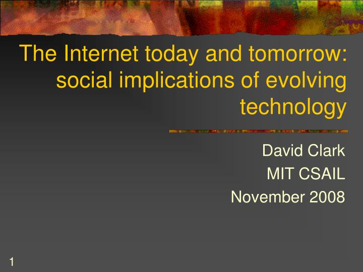 the internet today and tomorrow social implications of evolving technology