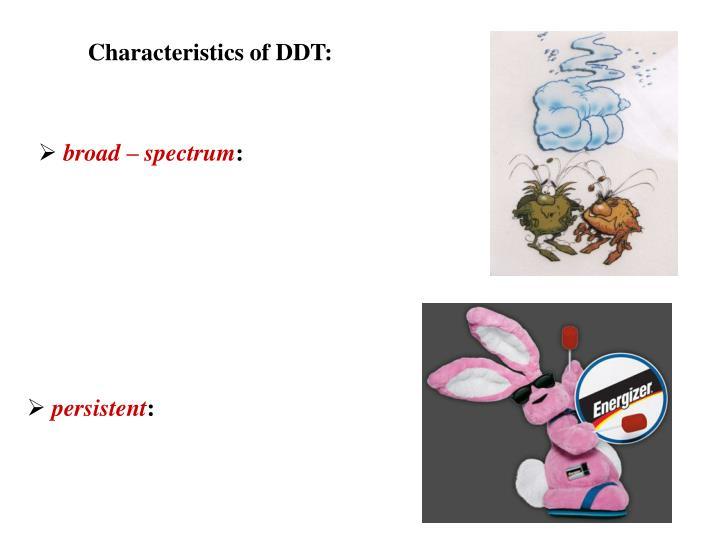 Characteristics of DDT: