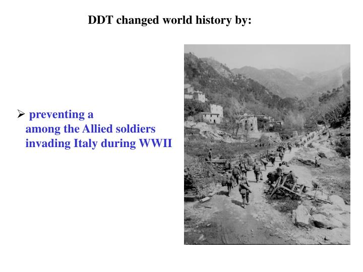 DDT changed world history by: