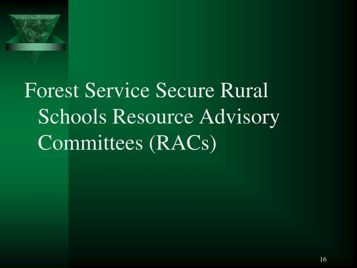 Forest Service Secure Rural Schools Resource Advisory Committees (RACs)