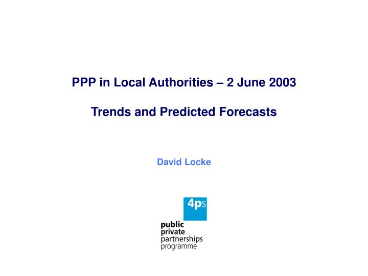 Ppp in local authorities 2 june 2003 trends and predicted forecasts