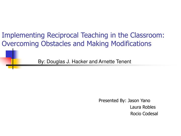 Implementing reciprocal teaching in the classroom overcoming obstacles and making modifications