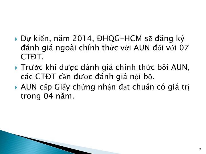 Dự kiến, năm 2014, ĐHQG-HCM sẽ đăng ký đánh giá ngoài chính thức với AUN đối với 07 CTĐT.