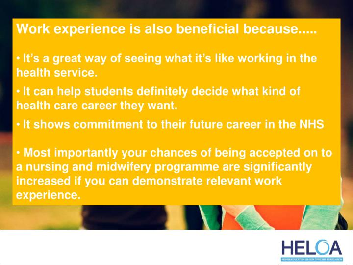 Work experience is also beneficial because.....