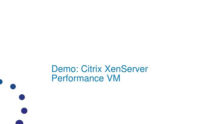 Demo: Citrix XenServer Performance VM
