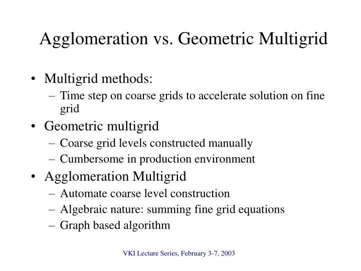 Agglomeration vs. Geometric Multigrid