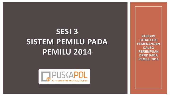 sesi 3 sistem pemilu pada pemilu 2014