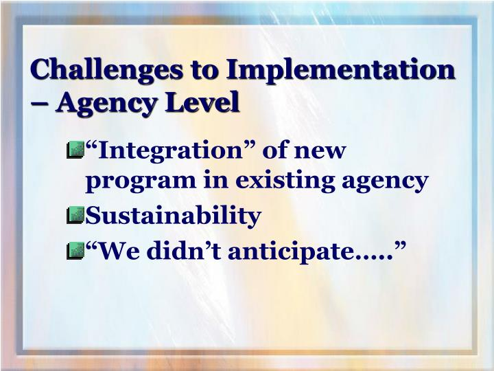 Challenges to Implementation – Agency Level