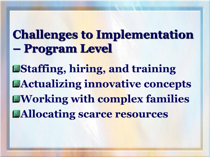 Challenges to Implementation – Program Level