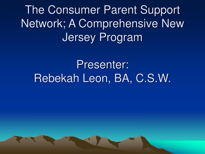 The Consumer Parent Support Network; A Comprehensive New Jersey Program