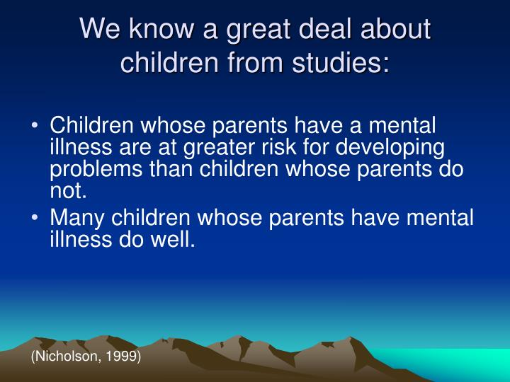 We know a great deal about children from studies:
