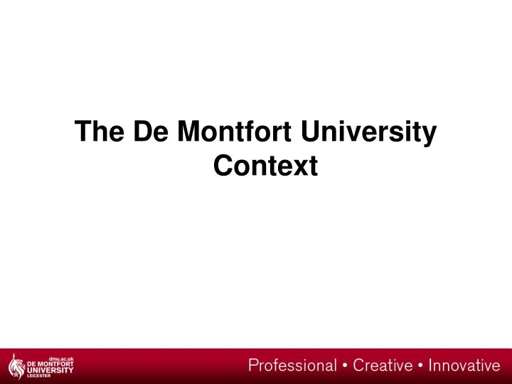 The De Montfort University Context