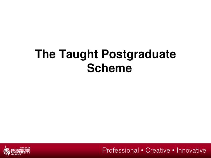 The Taught Postgraduate Scheme