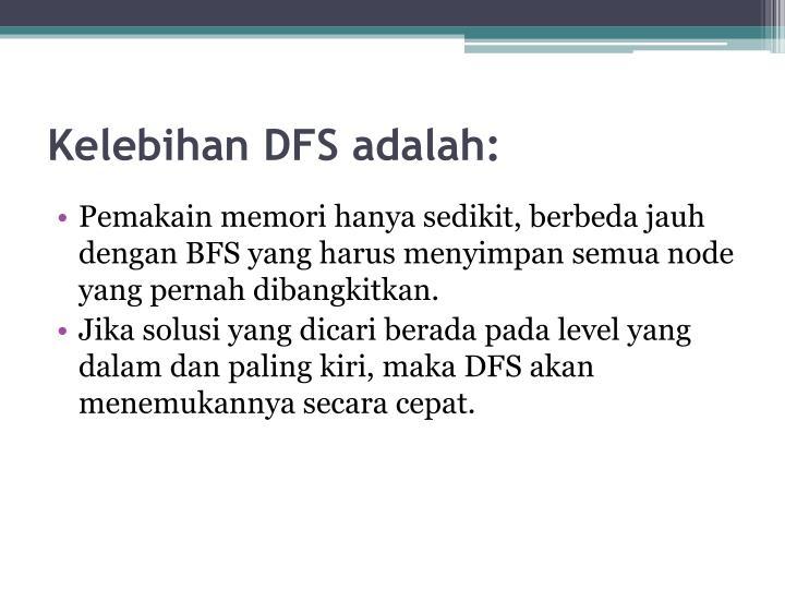 Kelebihan DFS adalah: