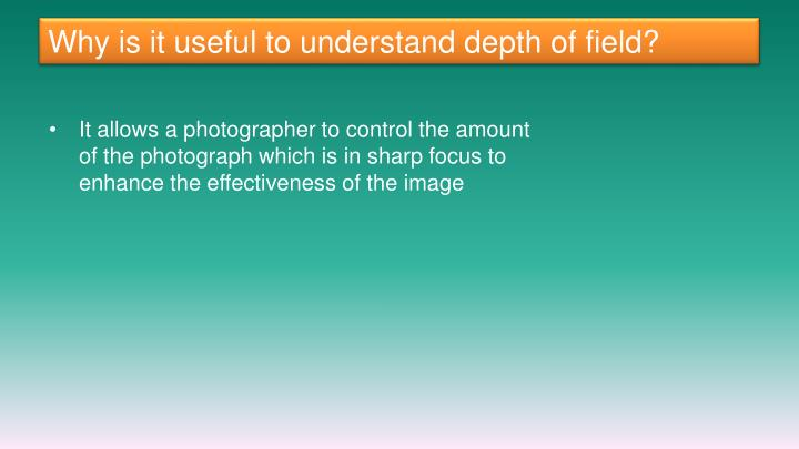 Why is it useful to understand depth of field?
