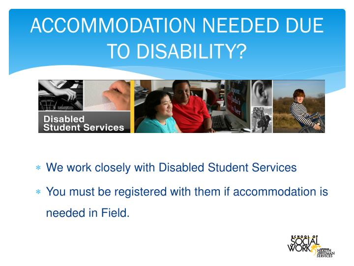 ACCOMMODATION NEEDED DUE TO DISABILITY?