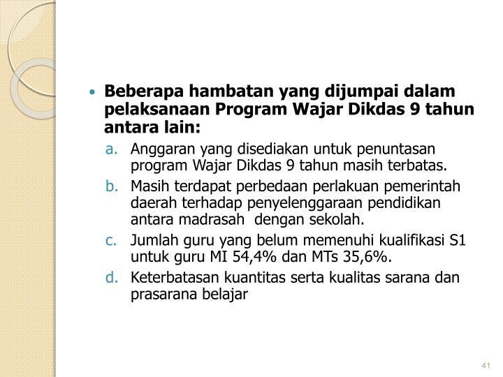 Beberapa hambatan yang dijumpai dalam pelaksanaan Program Wajar Dikdas 9 tahun antara lain: